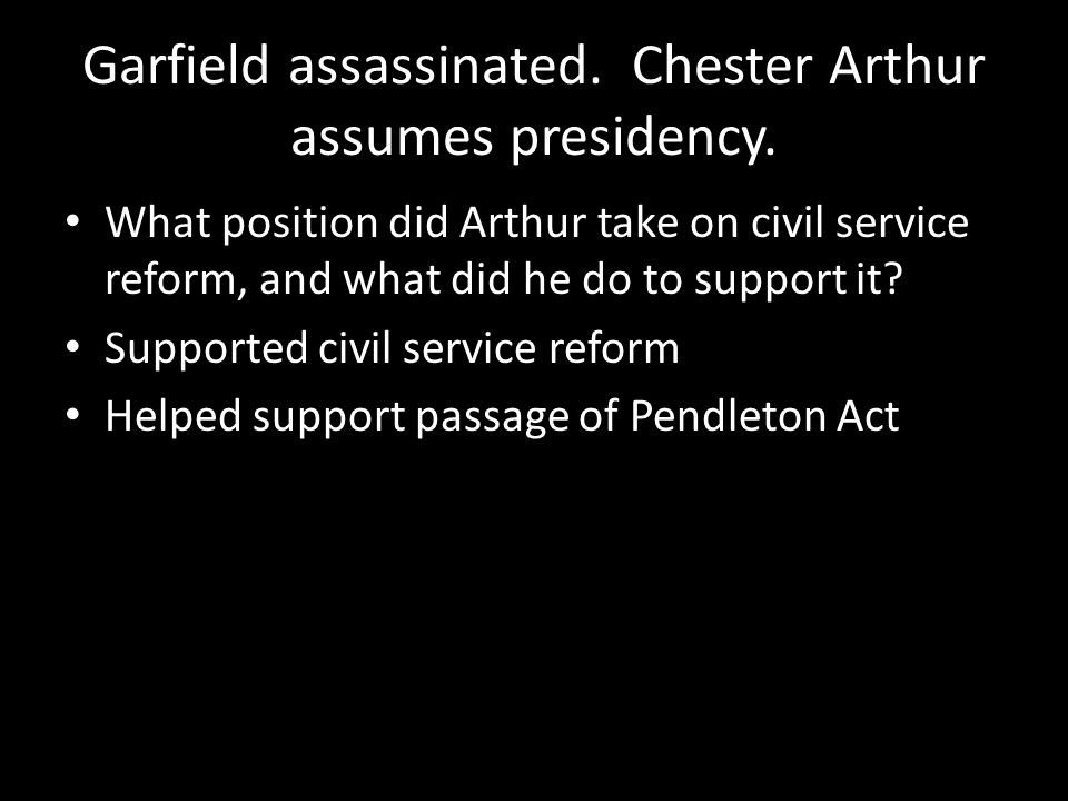 Garfield assassinated. Chester Arthur assumes presidency.