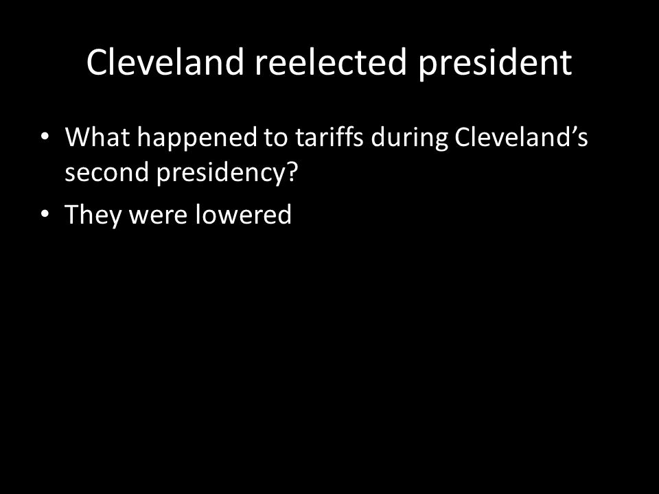 Cleveland reelected president What happened to tariffs during Cleveland's second presidency.