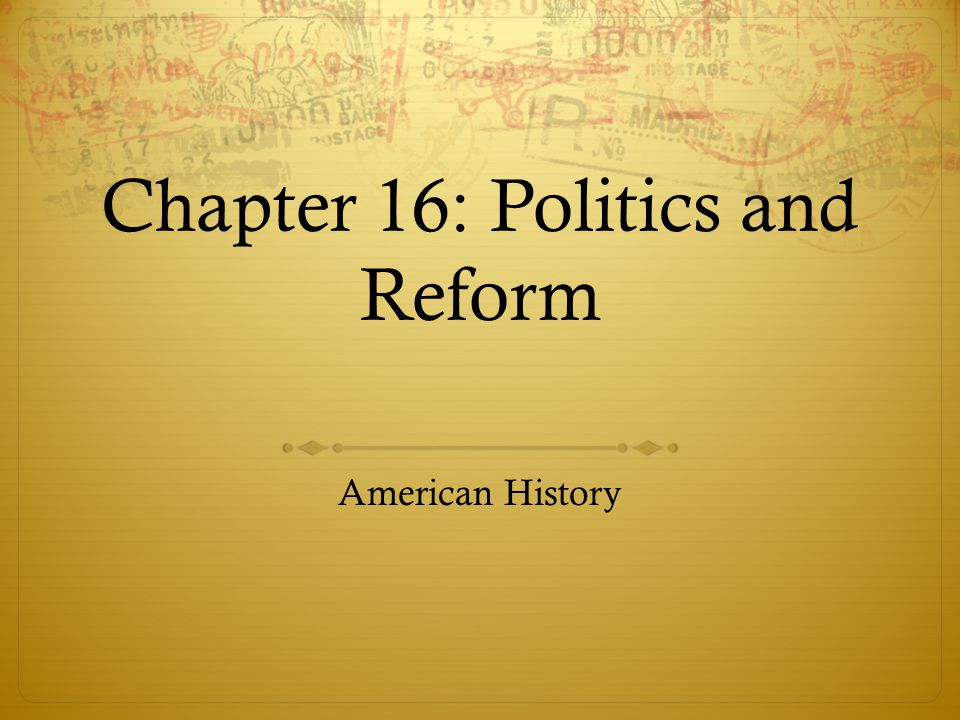 Chapter 16: Politics and Reform American History