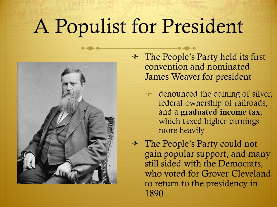 A Populist for President  The People's Party held its first convention and nominated James Weaver for president  denounced the coining of silver, fe