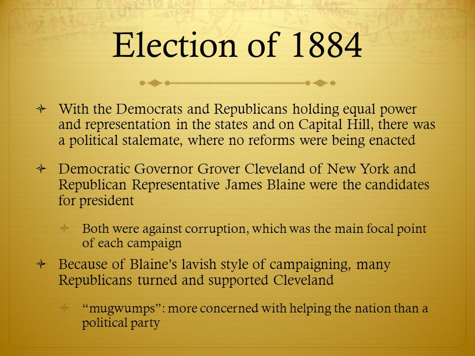 Election of 1884  With the Democrats and Republicans holding equal power and representation in the states and on Capital Hill, there was a political