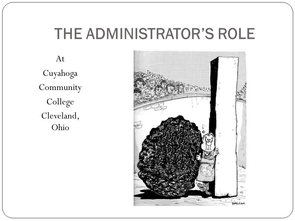 THE ADMINISTRATOR'S ROLE At Cuyahoga Community College Cleveland, Ohio