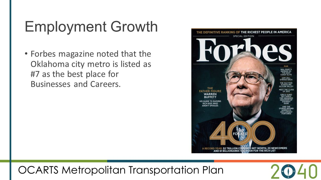 Employment Growth Forbes magazine noted that the Oklahoma city metro is listed as #7 as the best place for Businesses and Careers.