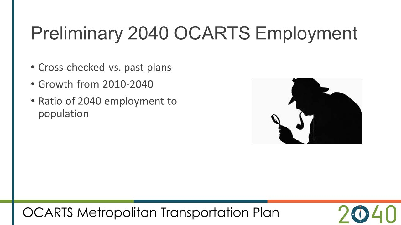 Preliminary 2040 OCARTS Employment Cross-checked vs. past plans Growth from 2010-2040 Ratio of 2040 employment to population
