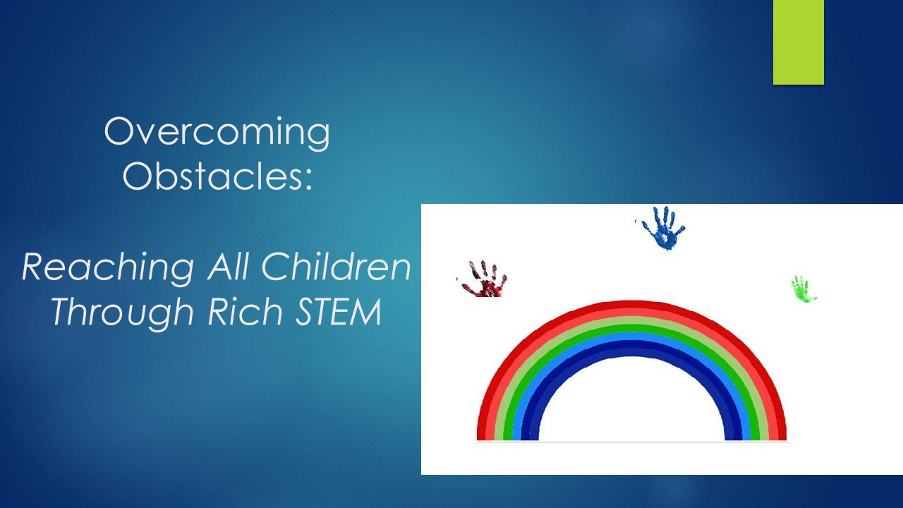 Overcoming Obstacles: Reaching All Children Through Rich STEM