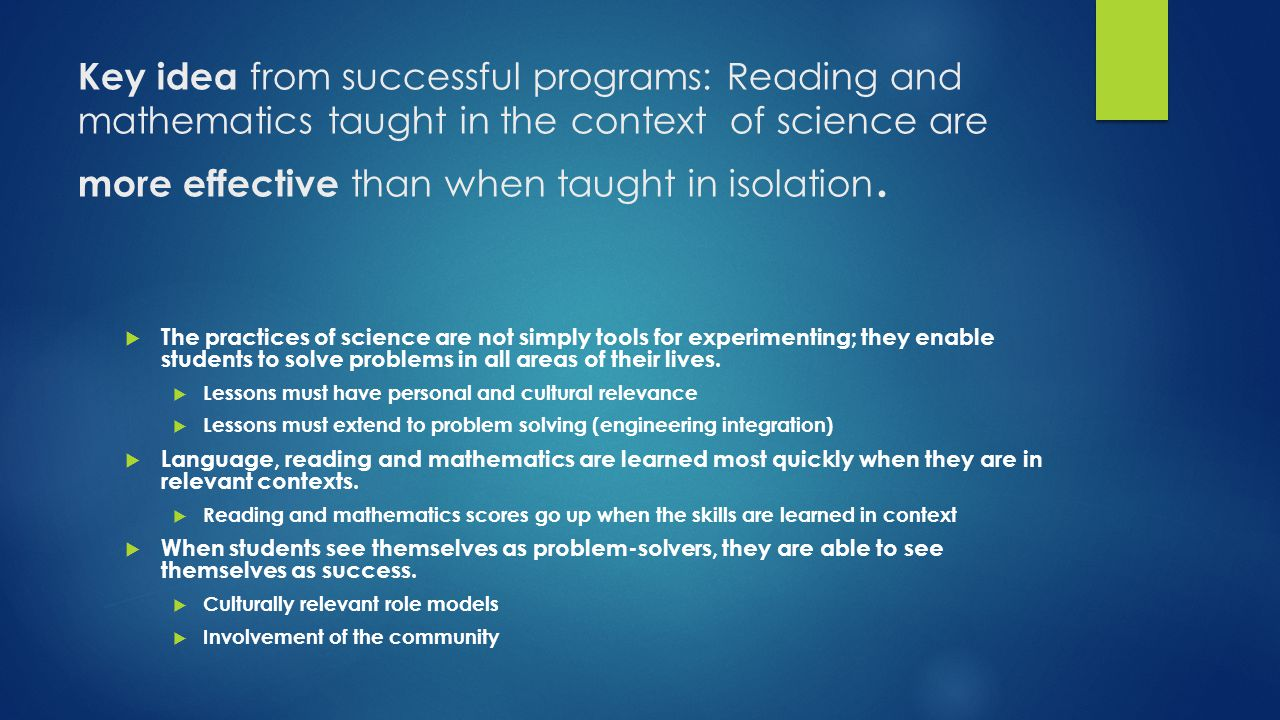 Key idea from successful programs: Reading and mathematics taught in the context of science are more effective than when taught in isolation.