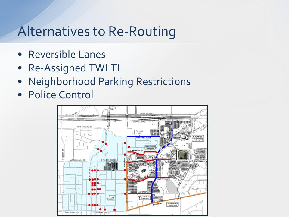Reversible Lanes Re-Assigned TWLTL Neighborhood Parking Restrictions Police Control Alternatives to Re-Routing