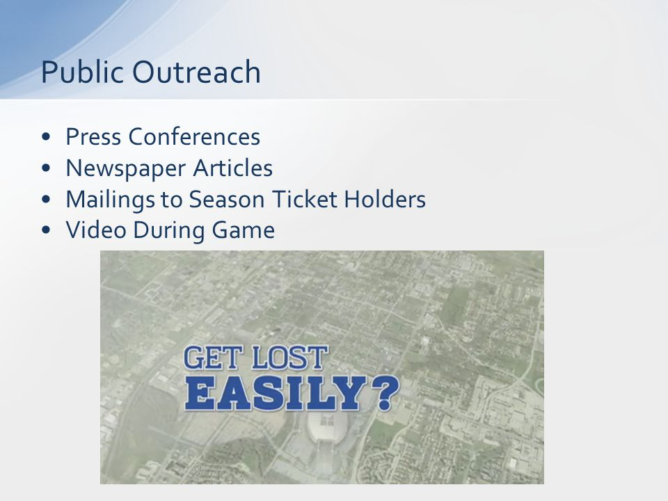 Press Conferences Newspaper Articles Mailings to Season Ticket Holders Video During Game Public Outreach