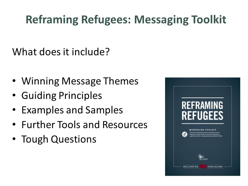 Reframing Refugees: Messaging Toolkit What does it include.