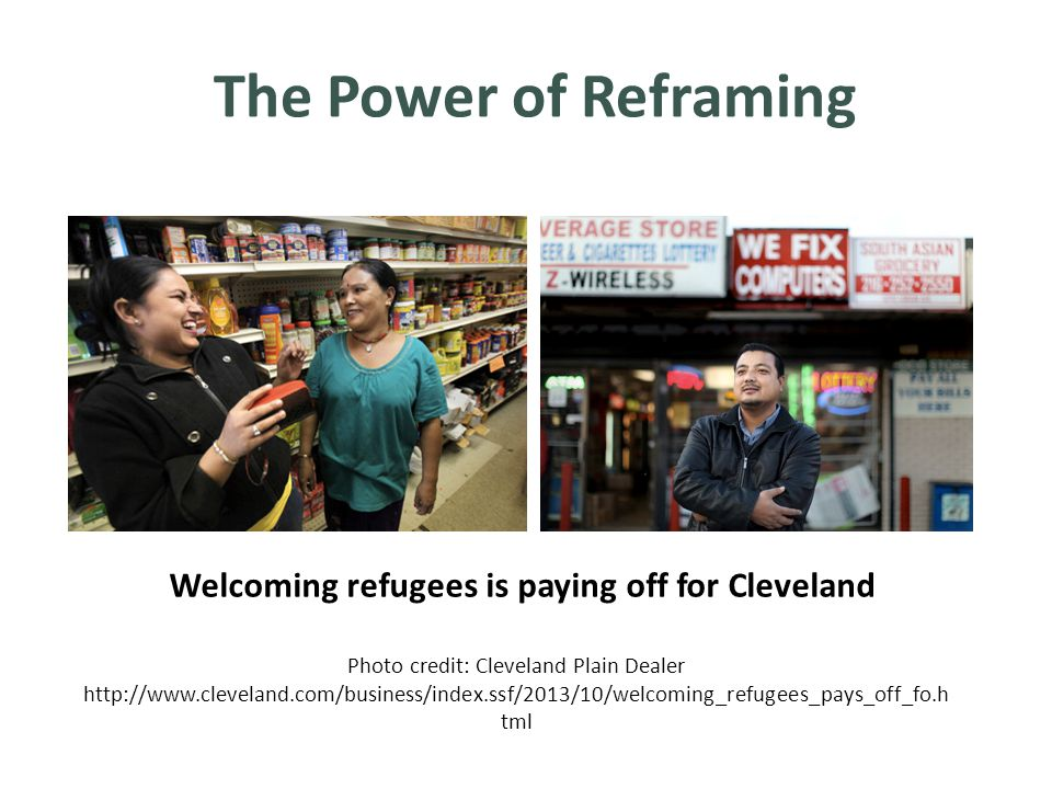 Photo credit: Cleveland Plain Dealer http://www.cleveland.com/business/index.ssf/2013/10/welcoming_refugees_pays_off_fo.h tml Welcoming refugees is paying off for Cleveland