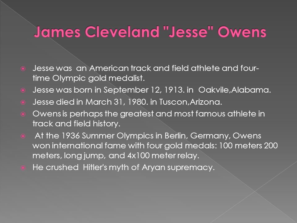  Jesse was an American track and field athlete and four- time Olympic gold medalist.