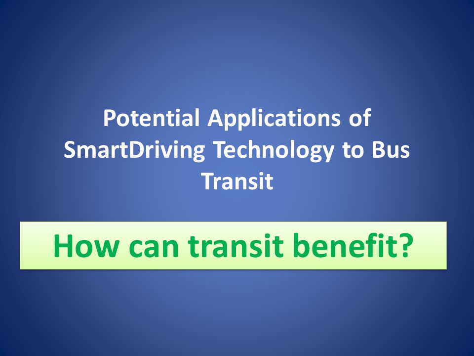 Potential Applications of SmartDriving Technology to Bus Transit How can transit benefit