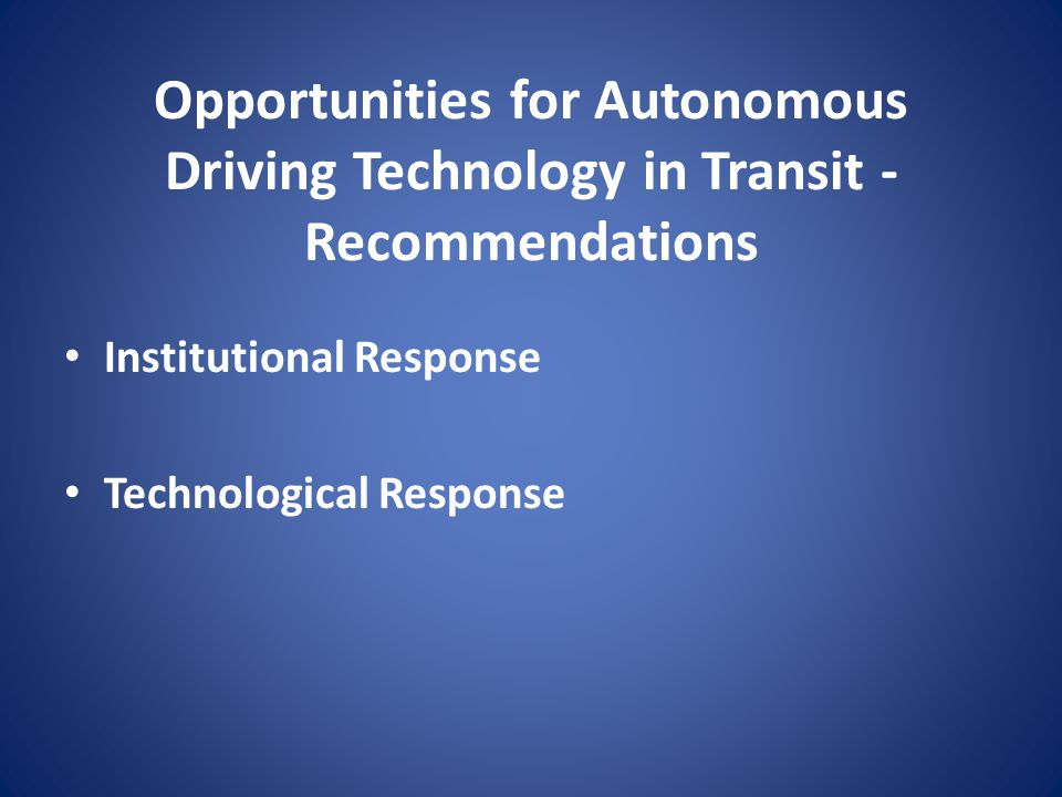 Opportunities for Autonomous Driving Technology in Transit - Recommendations Institutional Response Technological Response
