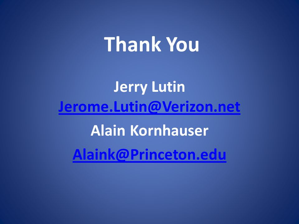 Thank You Jerry Lutin Jerome.Lutin@Verizon.net Jerome.Lutin@Verizon.net Alain Kornhauser Alaink@Princeton.edu