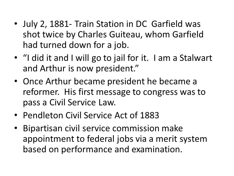 "July 2, 1881- Train Station in DC Garfield was shot twice by Charles Guiteau, whom Garfield had turned down for a job. ""I did it and I will go to jail"