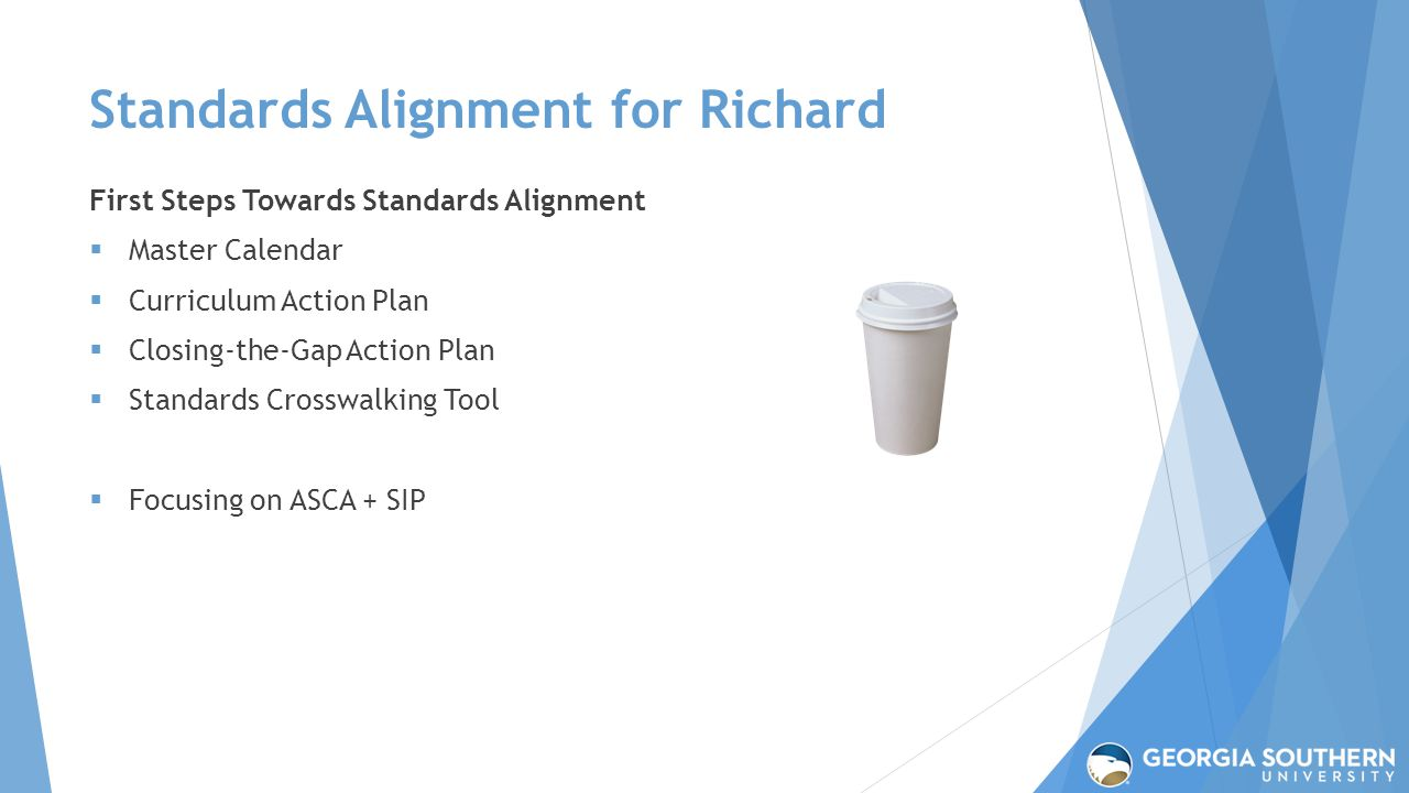 Standards Alignment for Richard First Steps Towards Standards Alignment  Master Calendar  Curriculum Action Plan  Closing-the-Gap Action Plan  Standards Crosswalking Tool  Focusing on ASCA + SIP