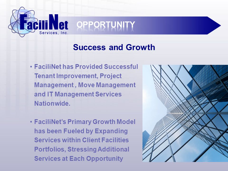 Success and Growth FaciliNet has Provided Successful Tenant Improvement, Project Management, Move Management and IT Management Services Nationwide.