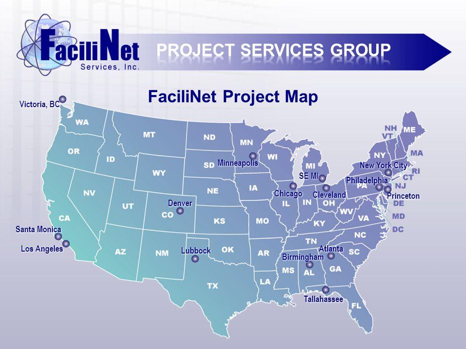 FaciliNet Project Map Los Angeles Santa Monica Victoria, BC Lubbock Denver Minneapolis Chicago Cleveland Birmingham Tallahassee Atlanta Princeton Philadelphia New York City SE MI