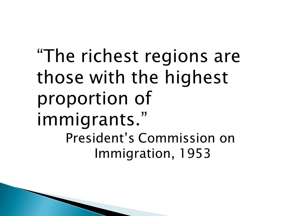 The richest regions are those with the highest proportion of immigrants. President's Commission on Immigration, 1953
