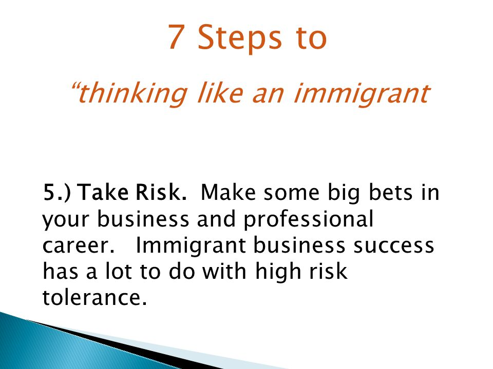 7 Steps to thinking like an immigrant 5.) Take Risk.