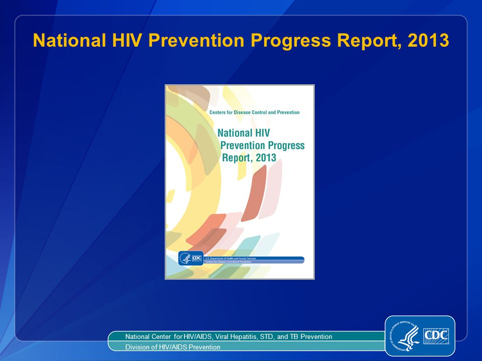 National HIV Prevention Progress Report, 2013 National Center for HIV/AIDS, Viral Hepatitis, STD, and TB Prevention Division of HIV/AIDS Prevention