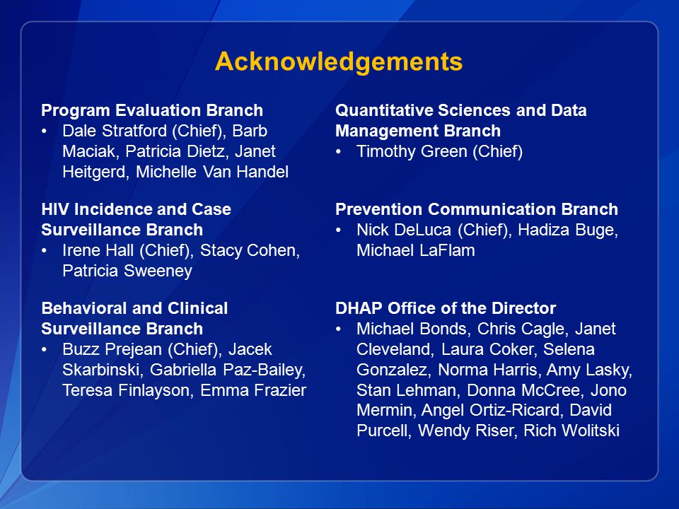Acknowledgements Program Evaluation Branch Dale Stratford (Chief), Barb Maciak, Patricia Dietz, Janet Heitgerd, Michelle Van Handel Quantitative Scien