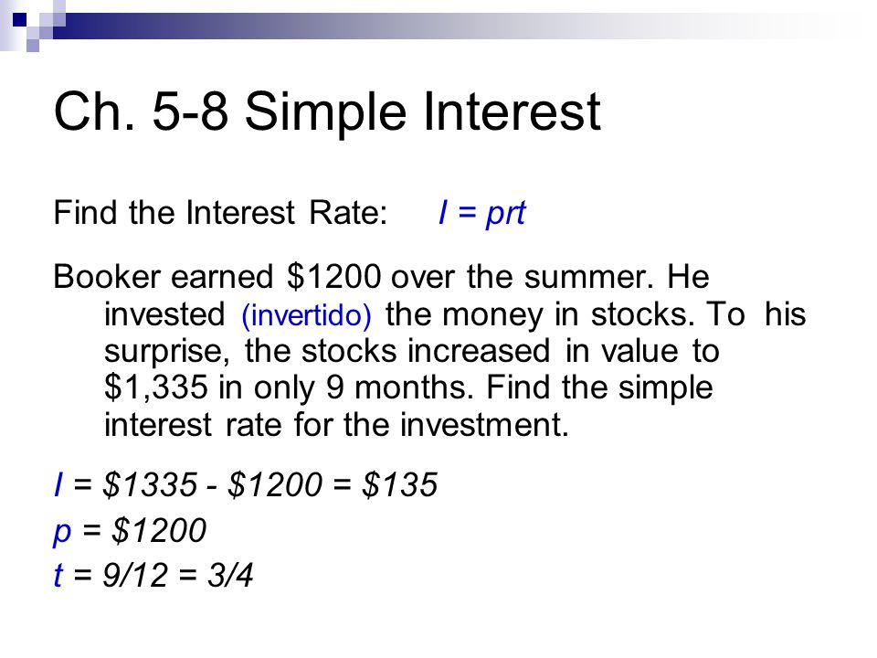 Ch. 5-8 Simple Interest Find the Interest Rate: I = prt Booker earned $1200 over the summer.