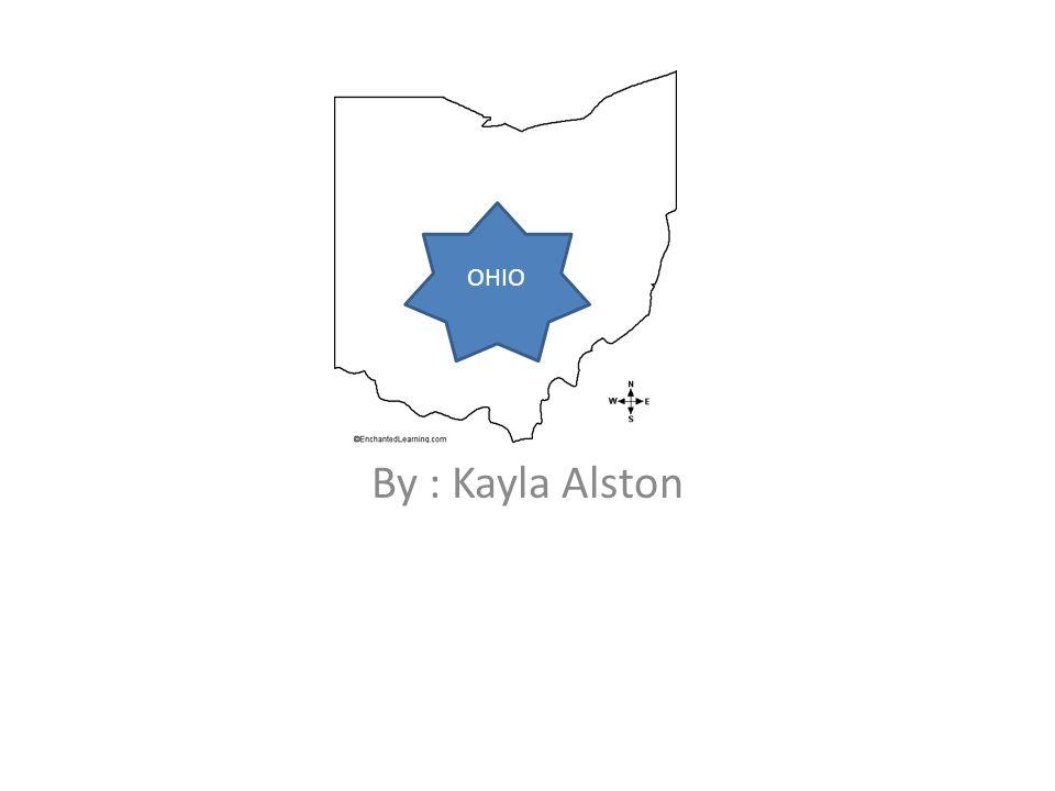Ohio By : Kayla Alston OHIO