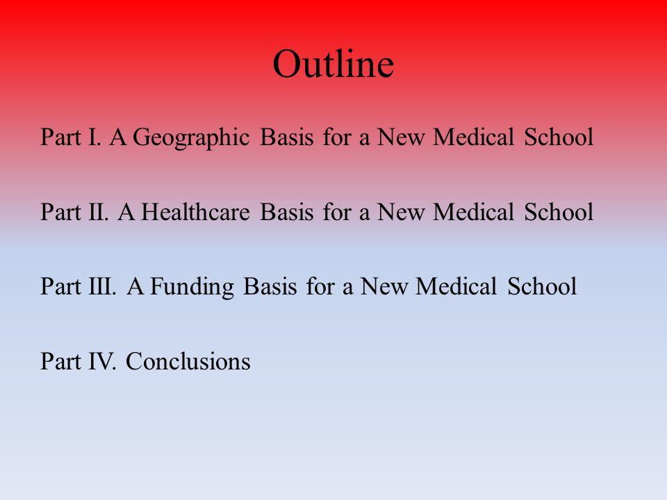 Outline Part I.A Geographic Basis for a New Medical School Part II.
