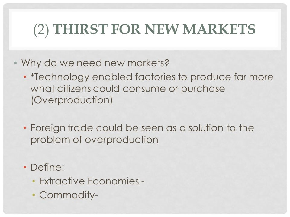 (2) THIRST FOR NEW MARKETS Why do we need new markets.