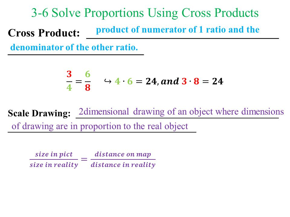3-6 Solve Proportions Using Cross Products denominator of the other ratio. 2dimensional drawing of an object where dimensions product of numerator of