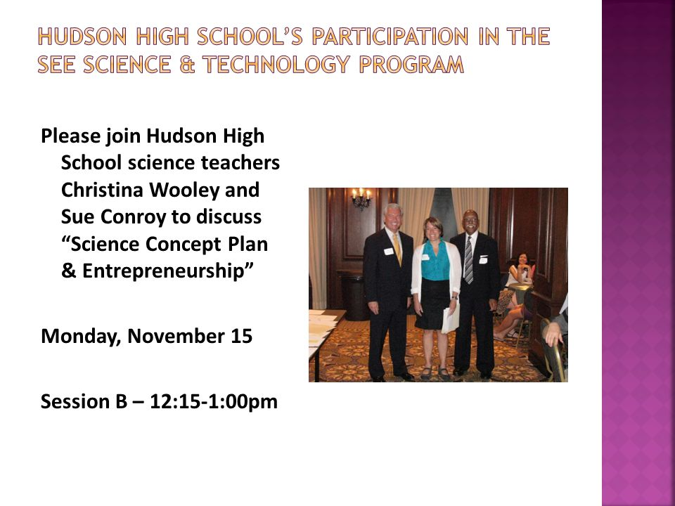 Please join Hudson High School science teachers Christina Wooley and Sue Conroy to discuss Science Concept Plan & Entrepreneurship Monday, November 15 Session B – 12:15-1:00pm