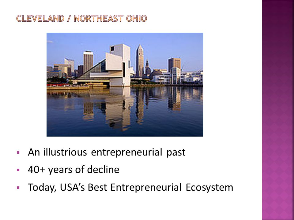  An illustrious entrepreneurial past  40+ years of decline  Today, USA's Best Entrepreneurial Ecosystem