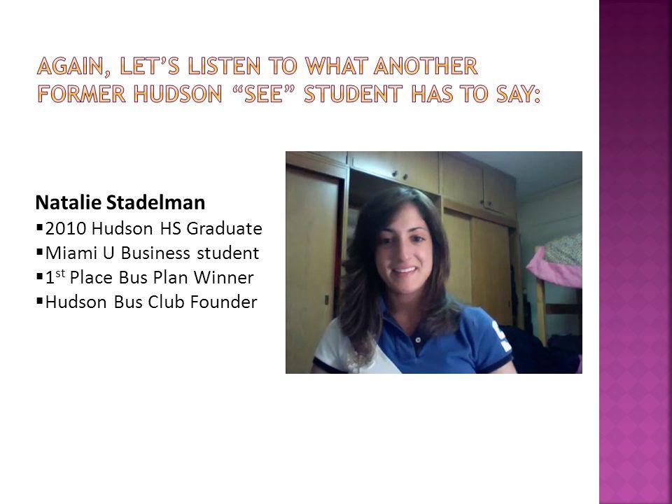 Natalie Stadelman  2010 Hudson HS Graduate  Miami U Business student  1 st Place Bus Plan Winner  Hudson Bus Club Founder