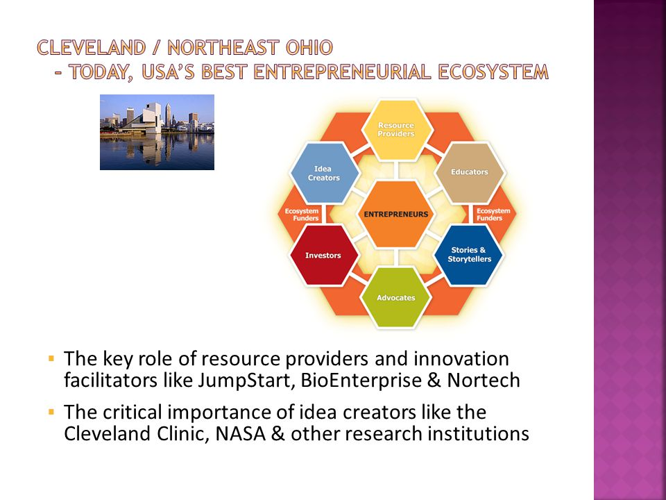  The key role of resource providers and innovation facilitators like JumpStart, BioEnterprise & Nortech  The critical importance of idea creators like the Cleveland Clinic, NASA & other research institutions