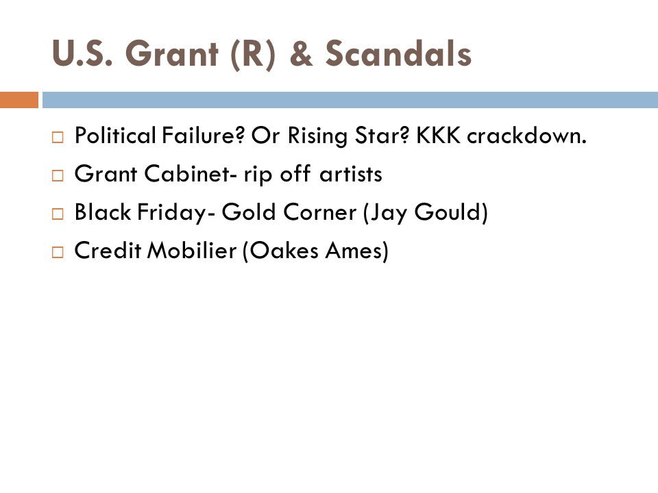 U.S.Grant (R) & Scandals  Political Failure. Or Rising Star.