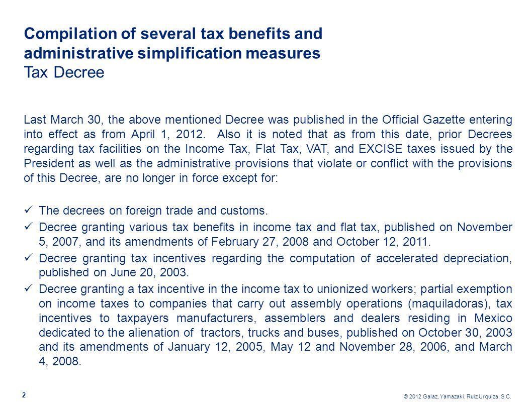 © 2012 Galaz, Yamazaki, Ruiz Urquiza, S.C. 2 Compilation of several tax benefits and administrative simplification measures Tax Decree Last March 30,