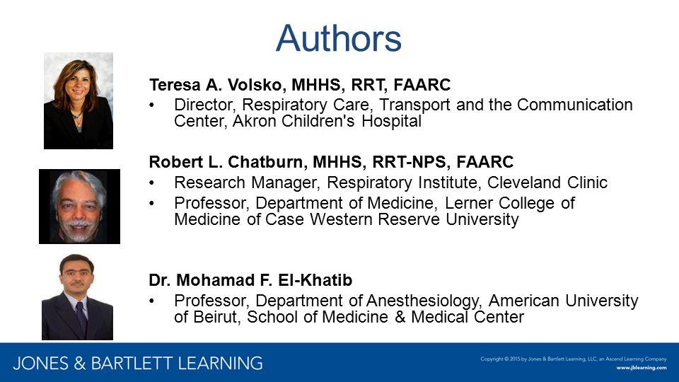 Authors Teresa A. Volsko, MHHS, RRT, FAARC Director, Respiratory Care, Transport and the Communication Center, Akron Children's Hospital Robert L. Cha