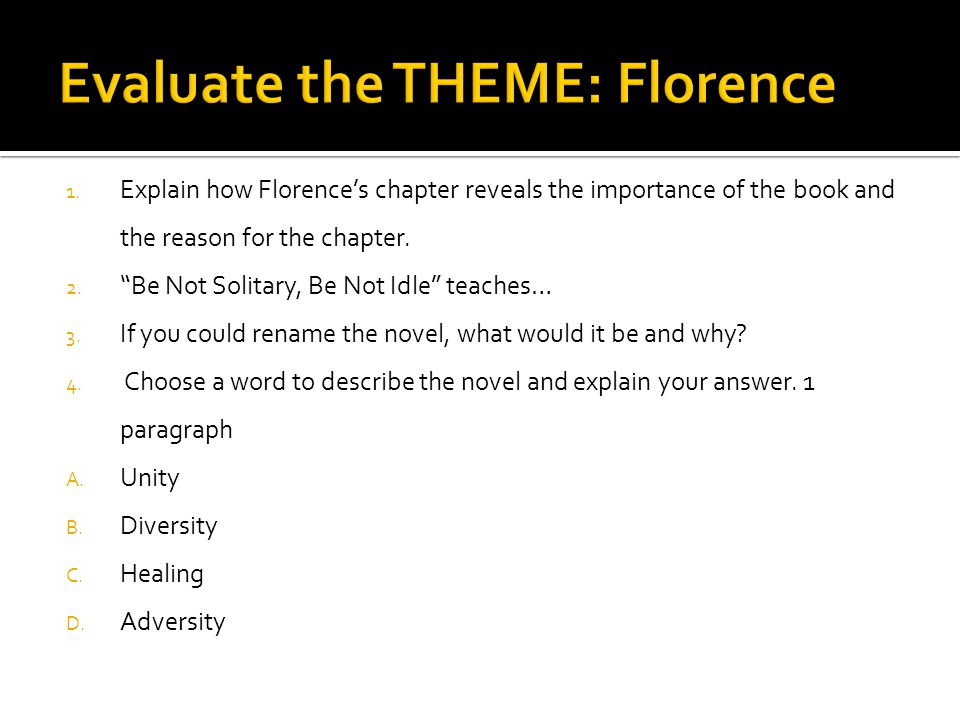 "1. Explain how Florence's chapter reveals the importance of the book and the reason for the chapter. 2. ""Be Not Solitary, Be Not Idle"" teaches… 3. If"