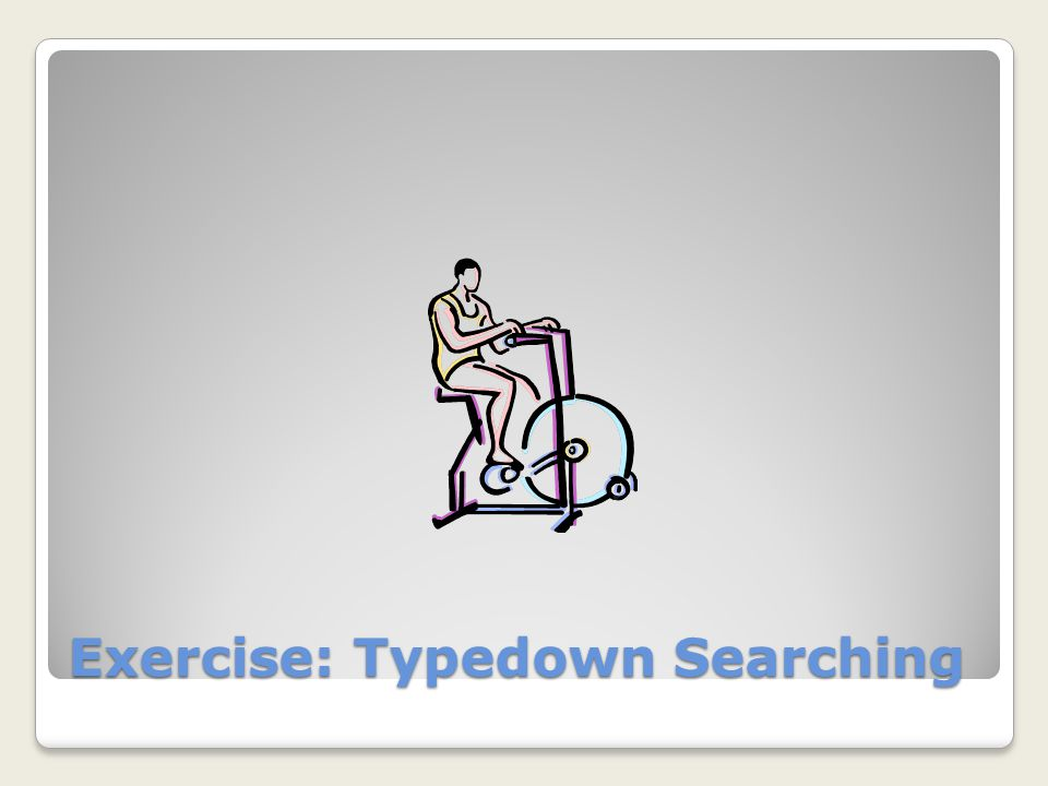 Exercise: Typedown Searching