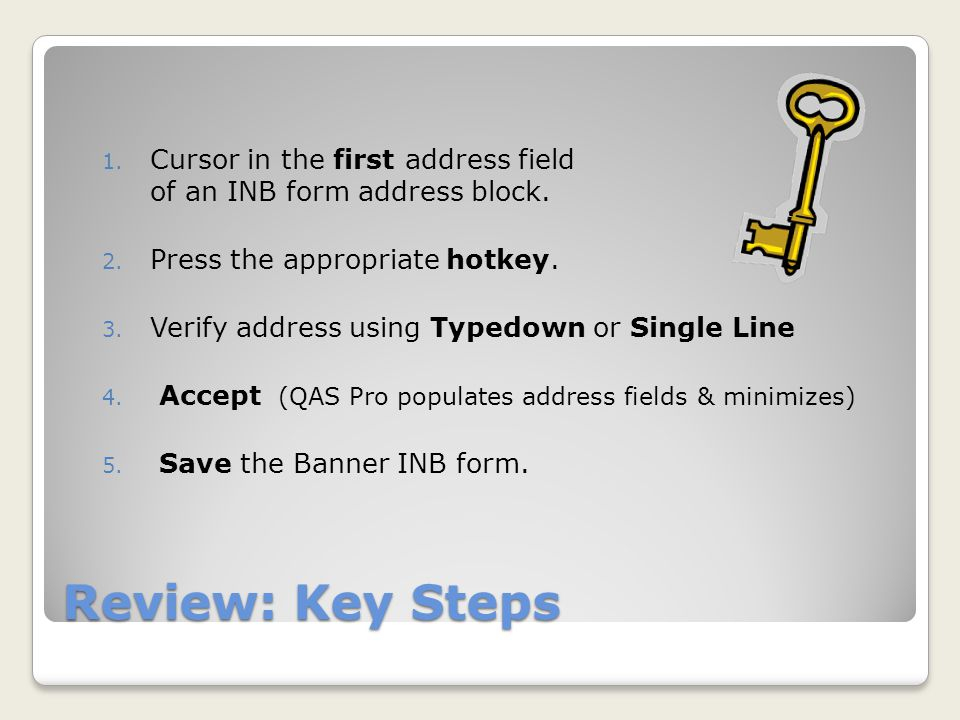 Review: Key Steps 1.Cursor in the first address field of an INB form address block.