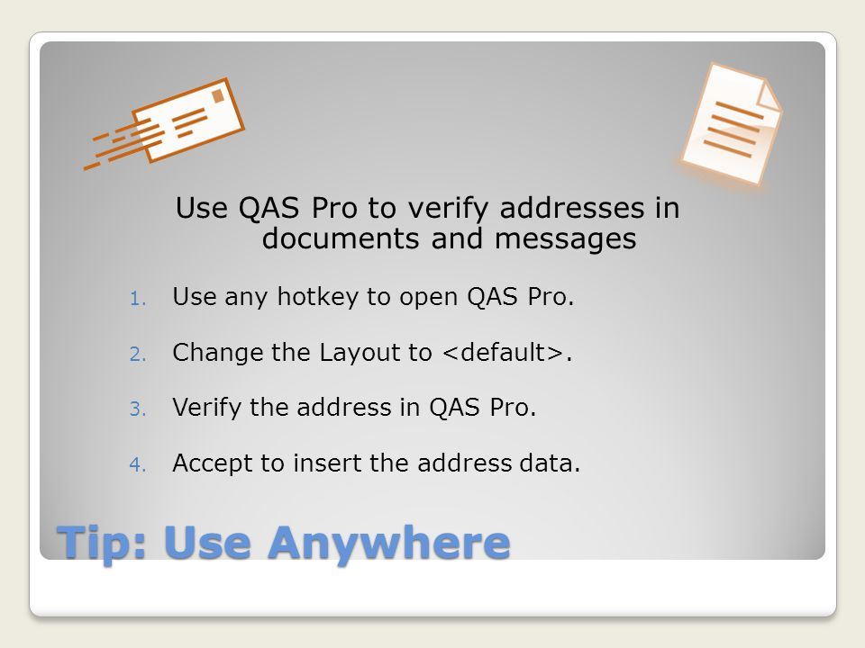 Tip: Use Anywhere Use QAS Pro to verify addresses in documents and messages 1.