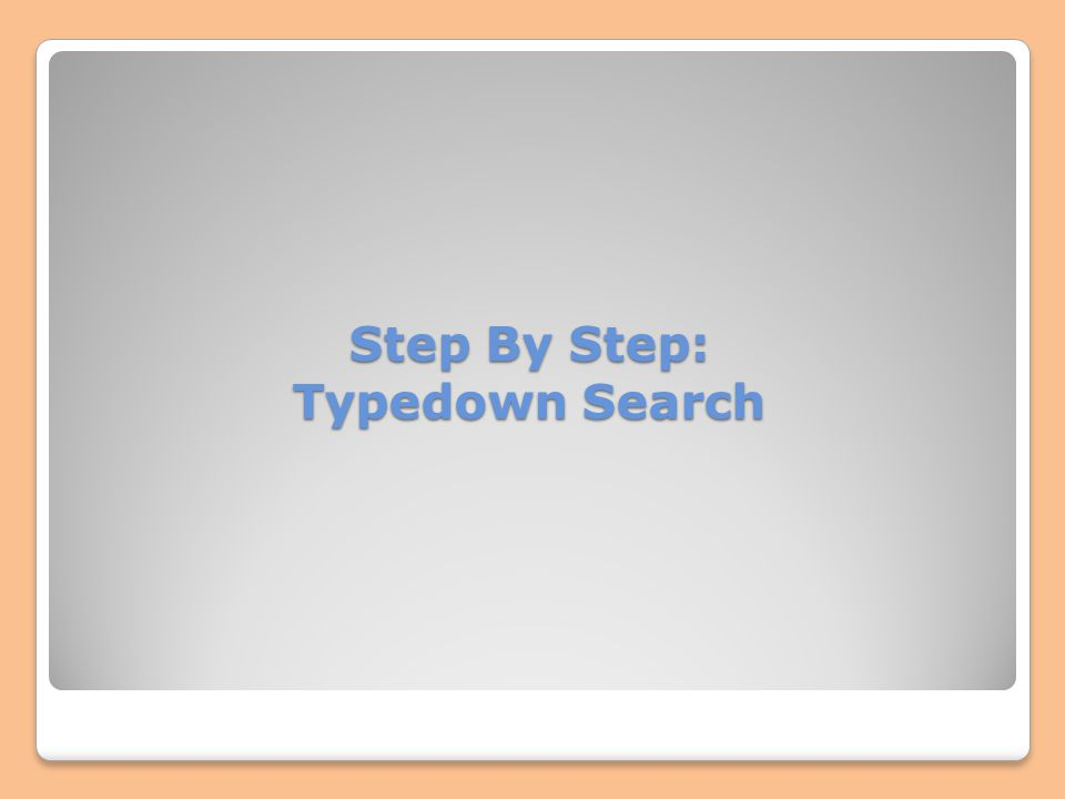 Step By Step: Typedown Search
