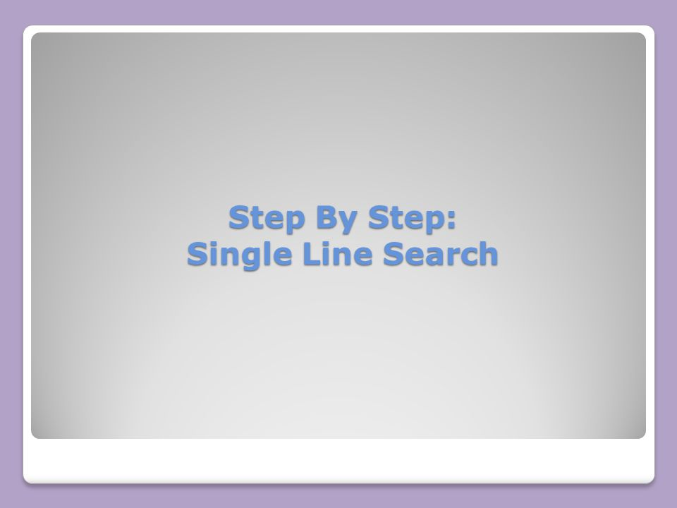 Step By Step: Single Line Search