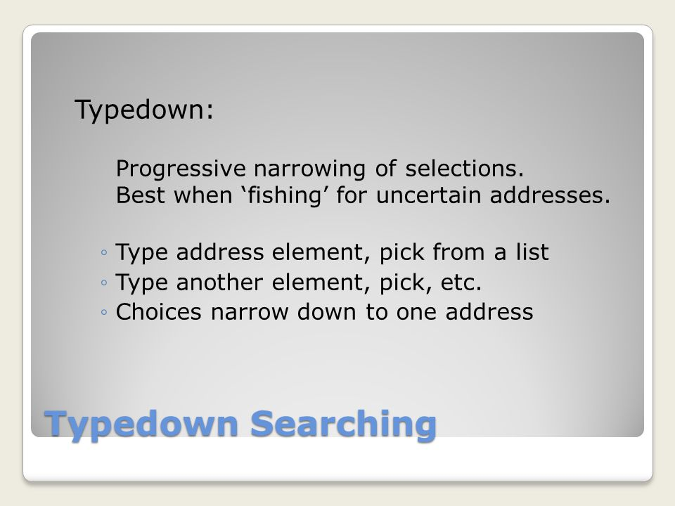 Typedown Searching Typedown: Progressive narrowing of selections.