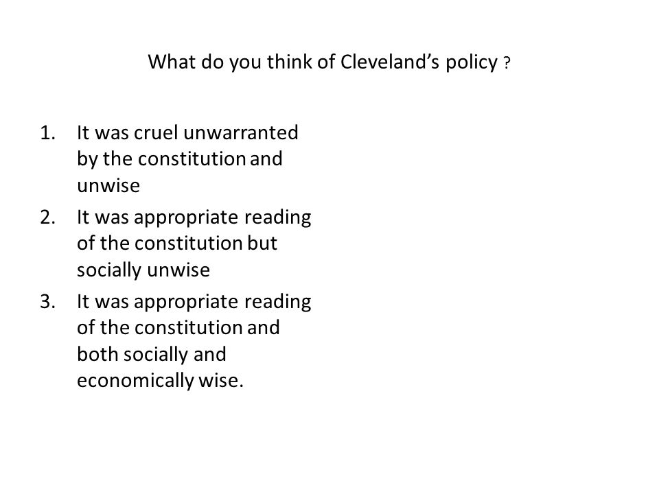 What do you think of Cleveland's policy .