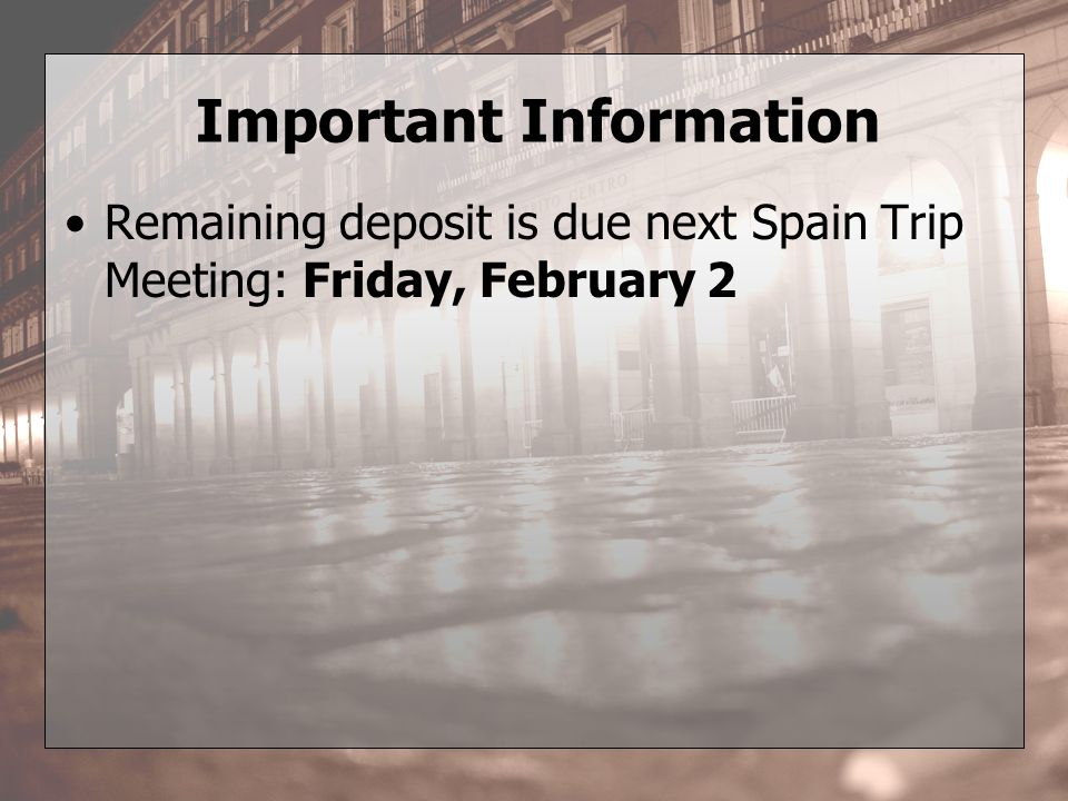 Important Information Remaining deposit is due next Spain Trip Meeting: Friday, February 2
