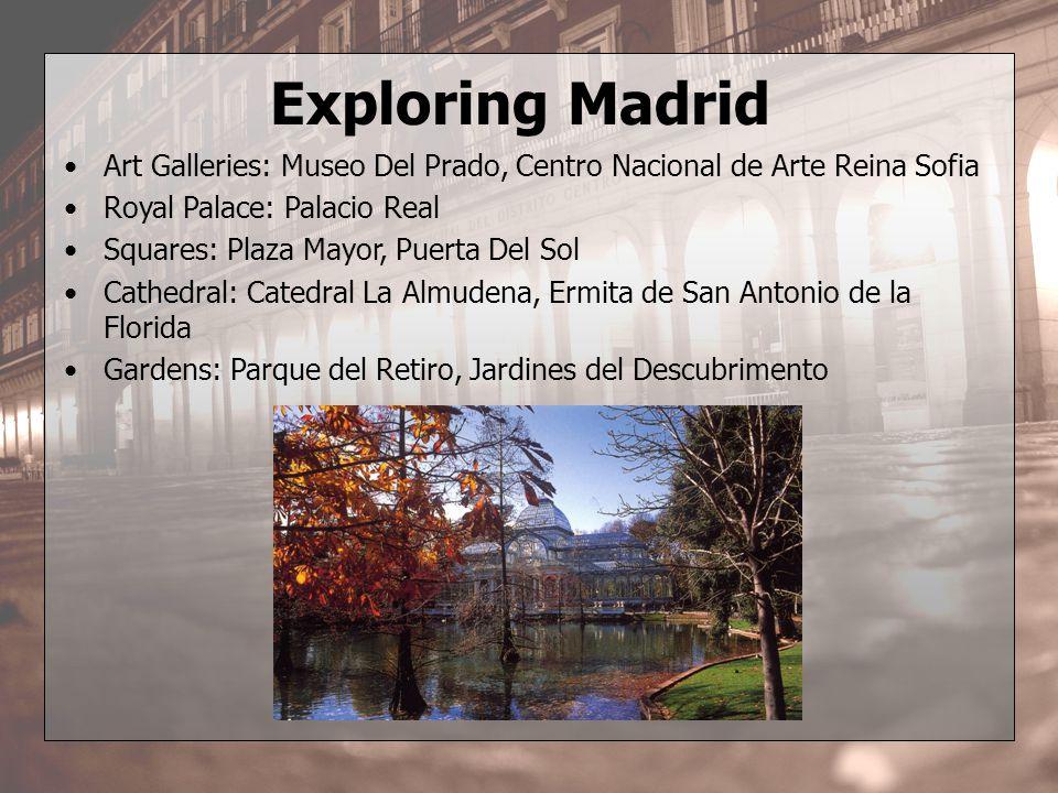 Art Galleries: Museo Del Prado, Centro Nacional de Arte Reina Sofia Royal Palace: Palacio Real Squares: Plaza Mayor, Puerta Del Sol Cathedral: Catedra