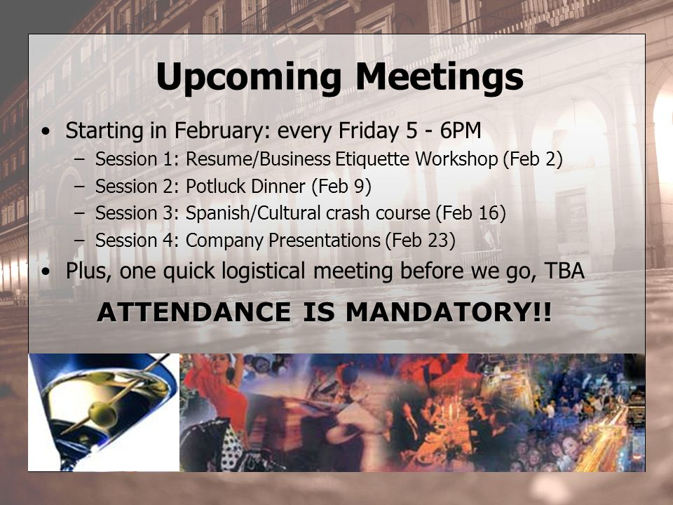 Upcoming Meetings Starting in February: every Friday 5 - 6PM –Session 1: Resume/Business Etiquette Workshop (Feb 2) –Session 2: Potluck Dinner (Feb 9)