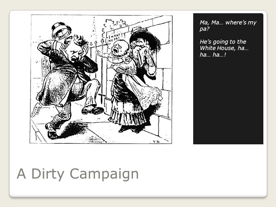 A Dirty Campaign Ma, Ma… where's my pa He's going to the White House, ha… ha… ha…!